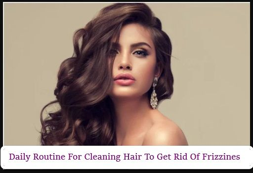 Photo of Daily | Routine For Cleaning | Hair To Get Rid Of Frizziness …