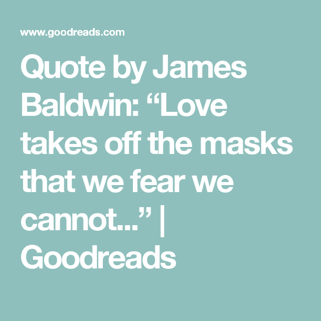 Quote By James Baldwin: U201cLove Takes Off The Masks That We Fear We Cannot