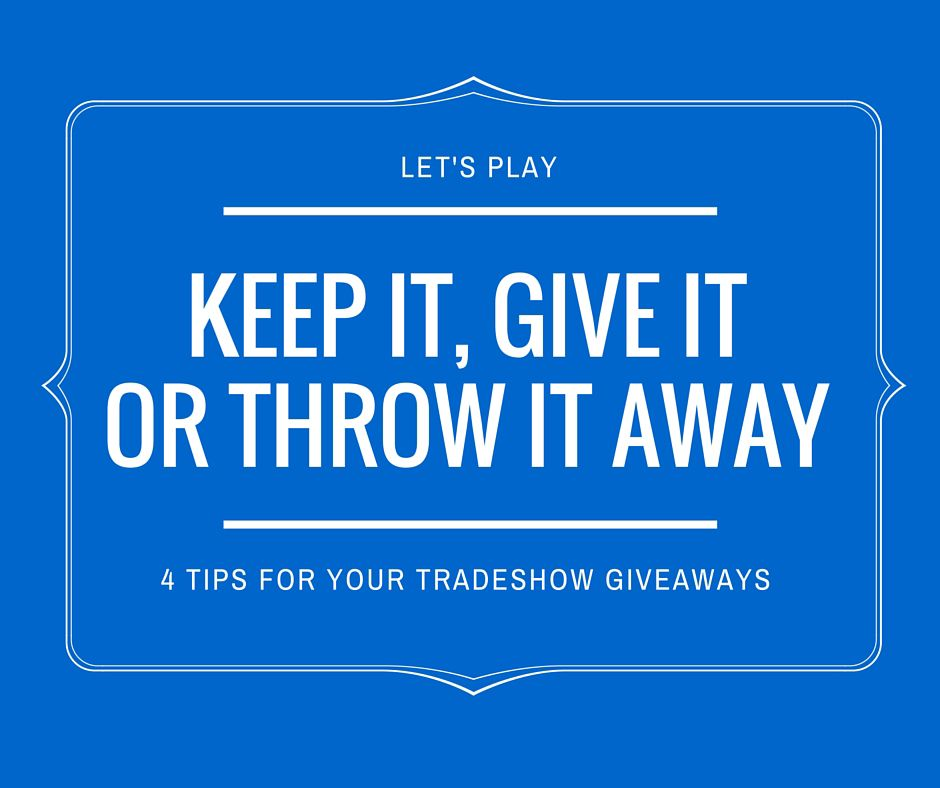 Keep It, Give It or Throw It Away Tradeshow Items Pinterest