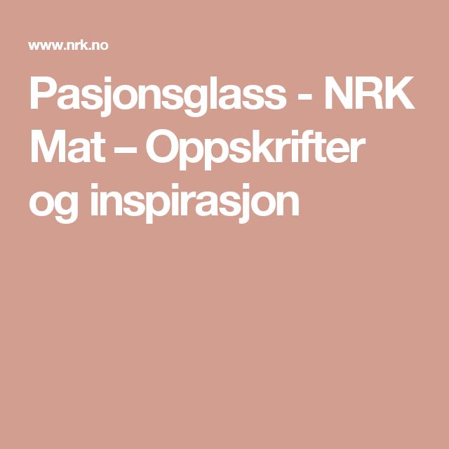 Pasjonsglass - NRK Mat – Oppskrifter og inspirasjon