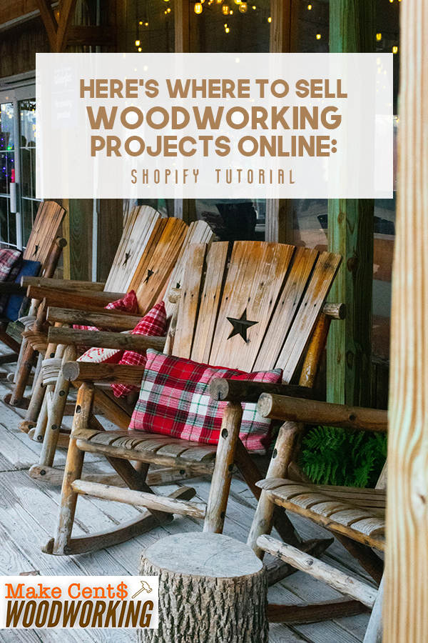 Where to sell woodworking projects online. Check out this Shopify tutorial to get you started with your own online wood craft store. #MakeCentsWoodworking #woodworking #DIY #crafts #shopify #woodworkingtips