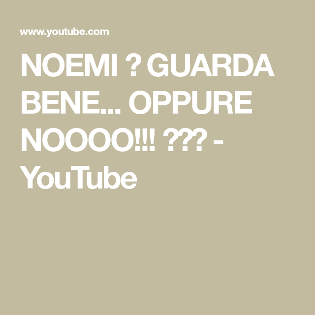 Noemi Guarda Bene Oppure Noooo Youtube
