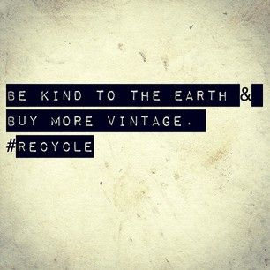 Be kind to the Earth & buy more vintage. #recycle For more great ideas on recycling check out http://www.wasteconnectionsmemphis.com.