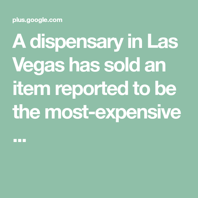 A dispensary in Las Vegas has sold an item reported to be