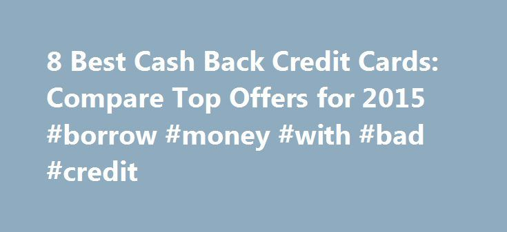 8 Best Cash Back Credit Cards Compare Top Offers For 2017 Borrow Money