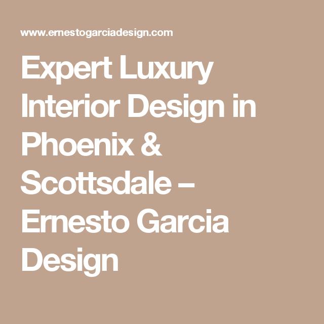 Expert Luxury Interior Design in Phoenix & Scottsdale – Ernesto Garcia Design