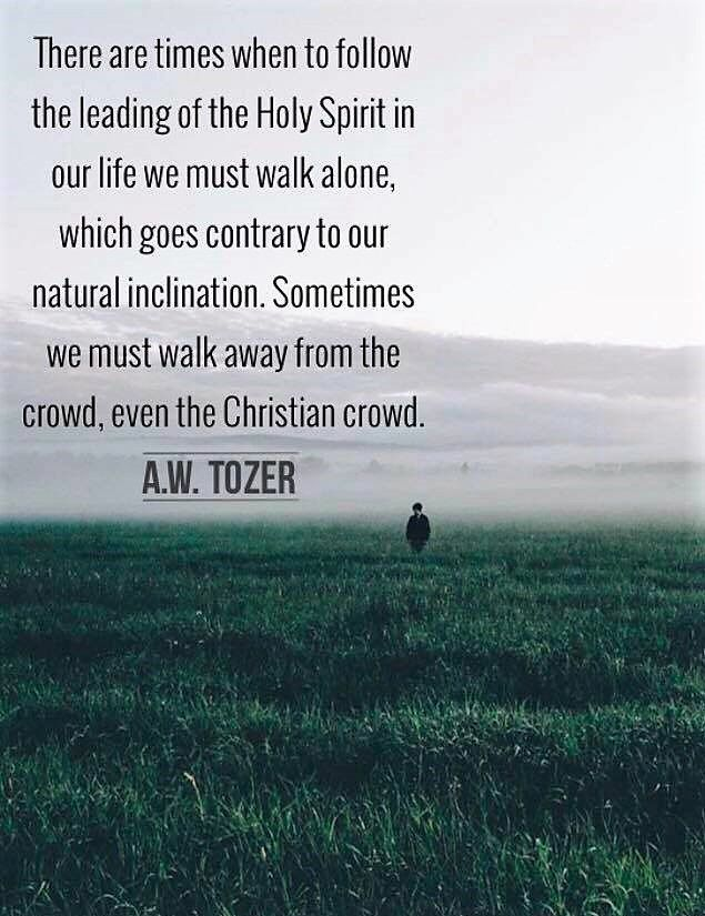 A W Tozer There Are Times When To Follow The Holy Words Of