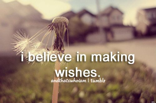 i believe in making wishes