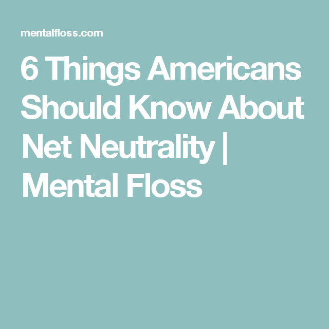 6 Things Americans Should Know About Net Neutrality   Mental Floss