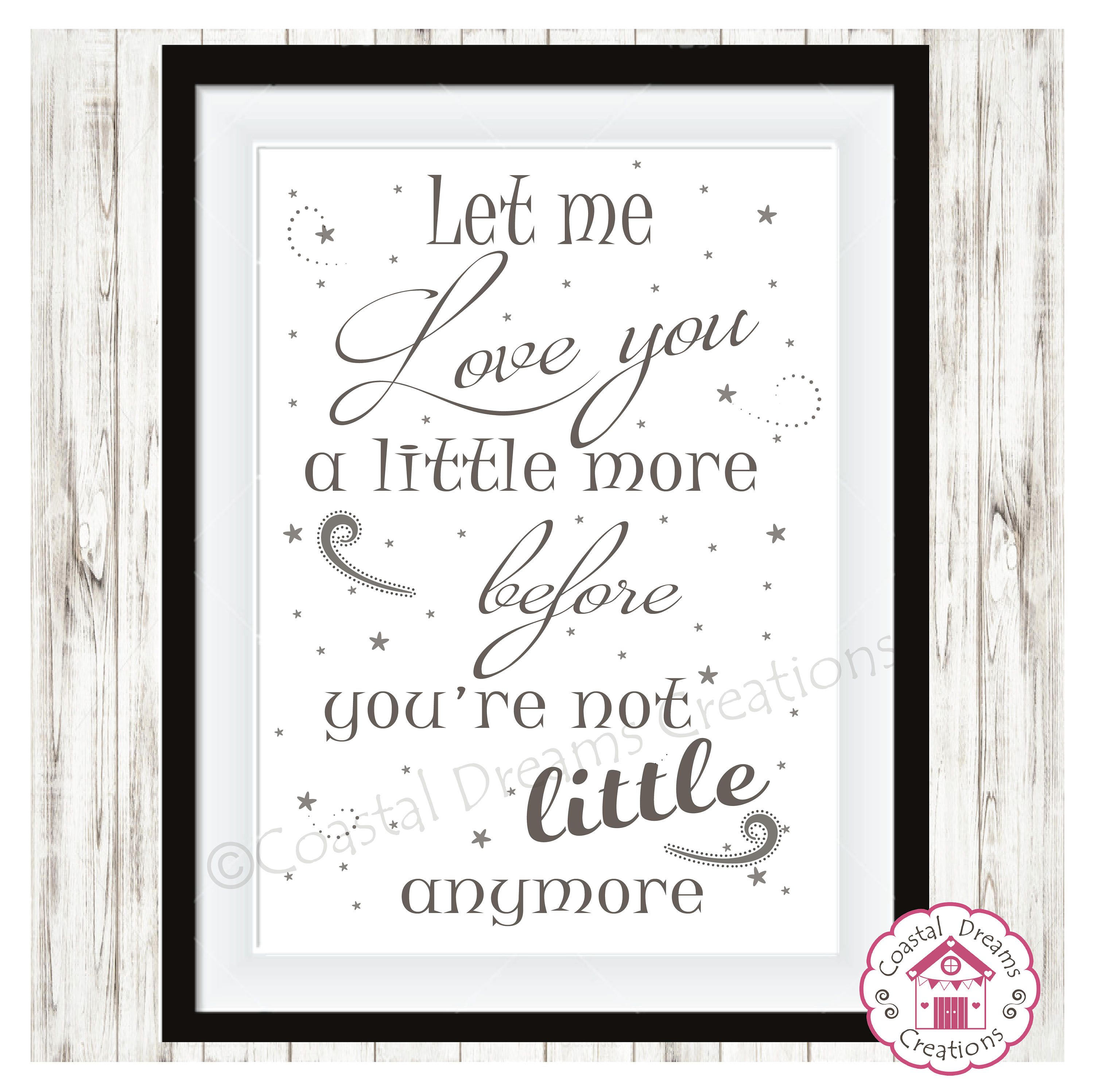 Download Nursery Print 'Let me love you a little more before you're ...