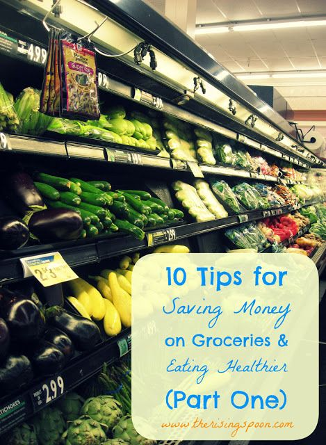 10 Tips For Saving Money on Groceries and Eating Healthier (Part One)   The Rising Spoon  #groceries #food #savingmoney #frugal #tips #helpfultips #shopping #informative #eatinghealthy #healthyeating #cleaneating