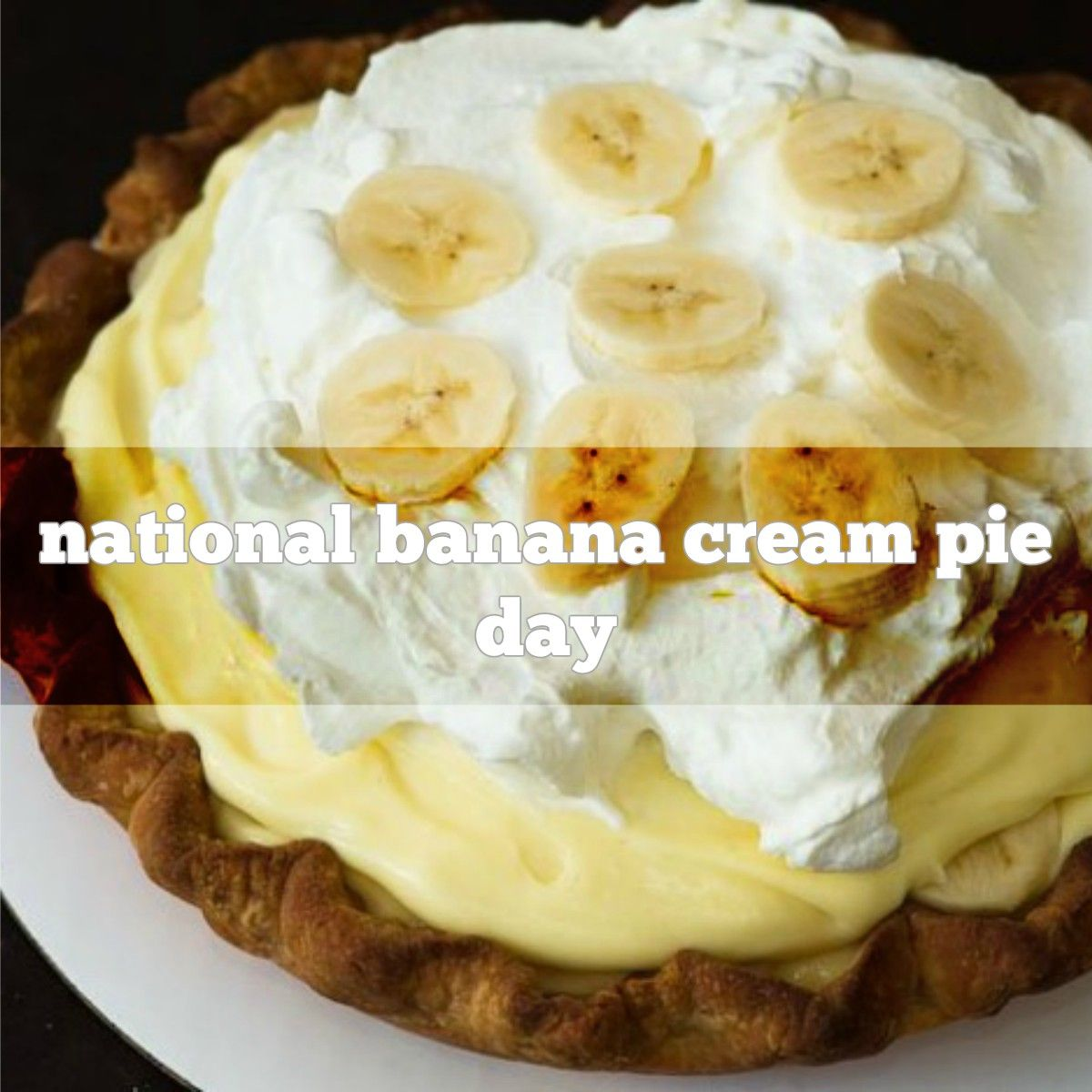 March 2nd is National Banana Cream Pie Day Pie day