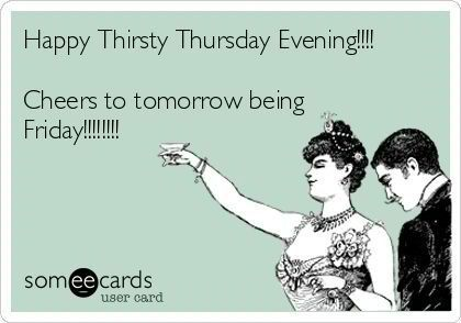 Happy Thirsty Thursday Night | Funny drinking quotes ...