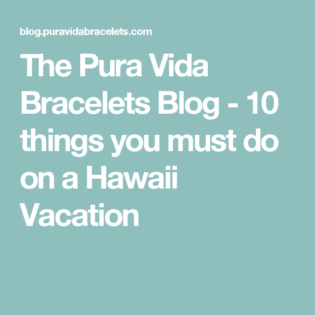 The Pura Vida Bracelets Blog - 10 things you must do on a Hawaii Vacation