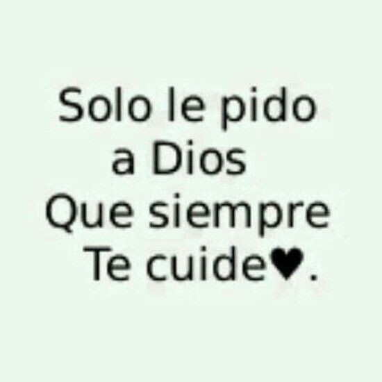 Solo Le Pido A Dios Que Siempre Te Cuide