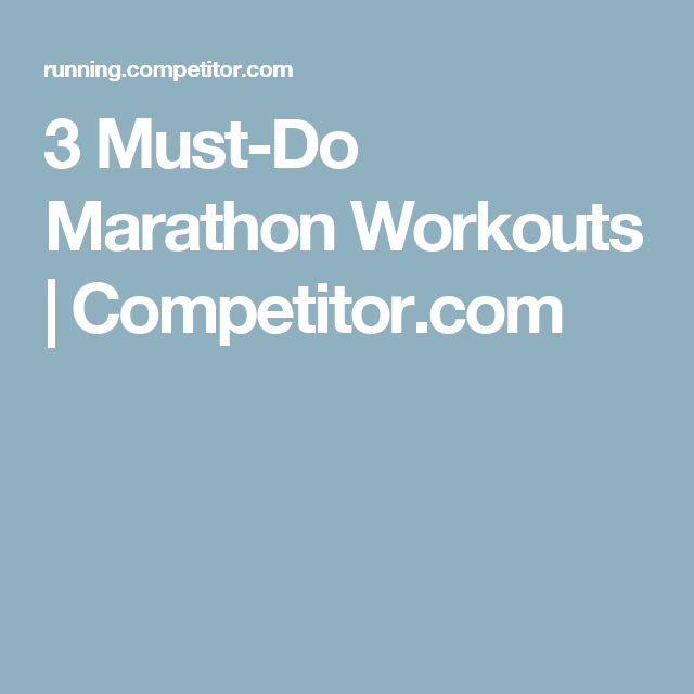 3 Must-Do Marathon Workouts | Competitor.com