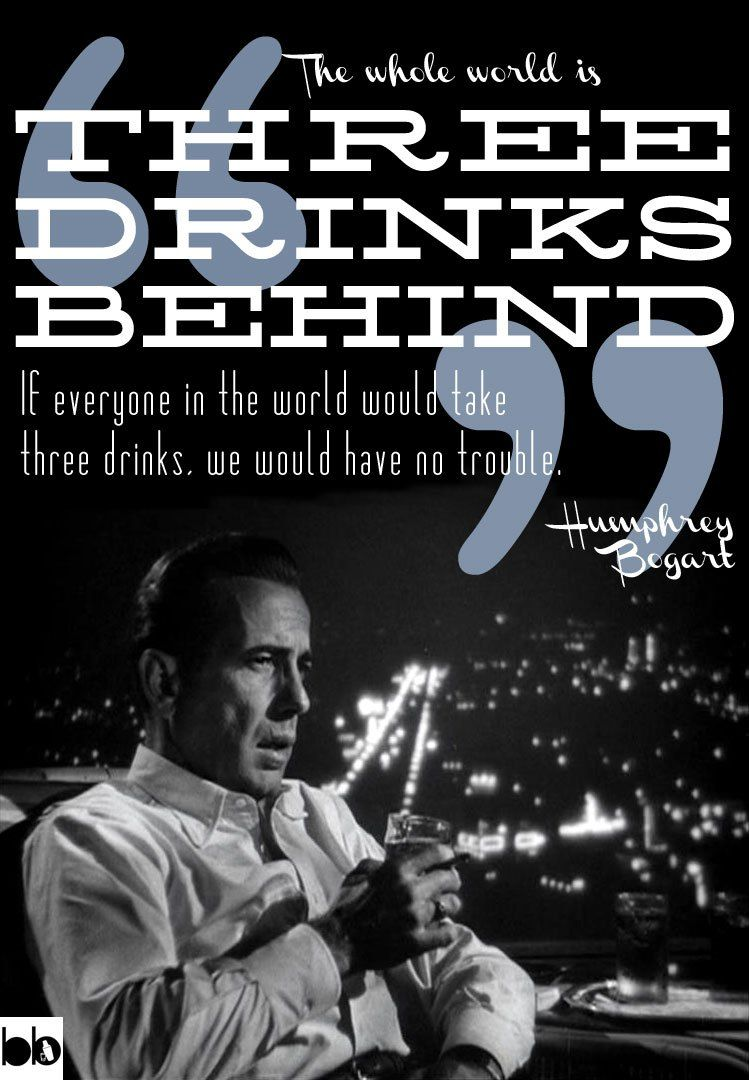 Cheers To The Weekend Humphrey Bogart Suggests You Grab Another Drink Bootlegbartender Com Bartender Quotes Drinking Quotes Famous Drinks