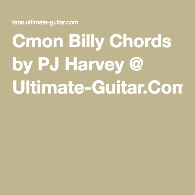 Cmon Billy Chords By Pj Harvey Ultimate Guitar Stuff