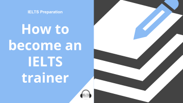 How To Become An Ielts Trainer Ielts Podcast Cue Cards Ielts Online Teaching