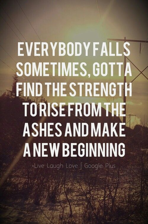 Beginning Relationship Quotes: Everybody Falls, Find The Strenght To Rise For A New