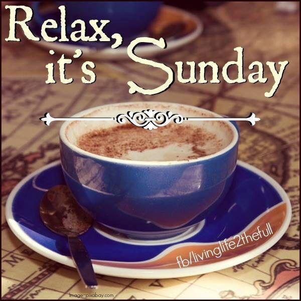 Relax Its Sunday Coffee Sunday Sunday Quotes Happy Sunday Sunday