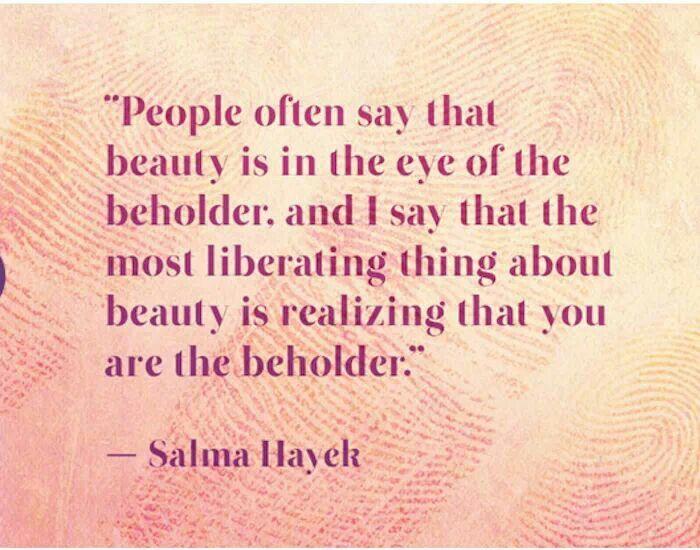 Salma Hayek quote | Life   (Quotes) | Love your body quotes