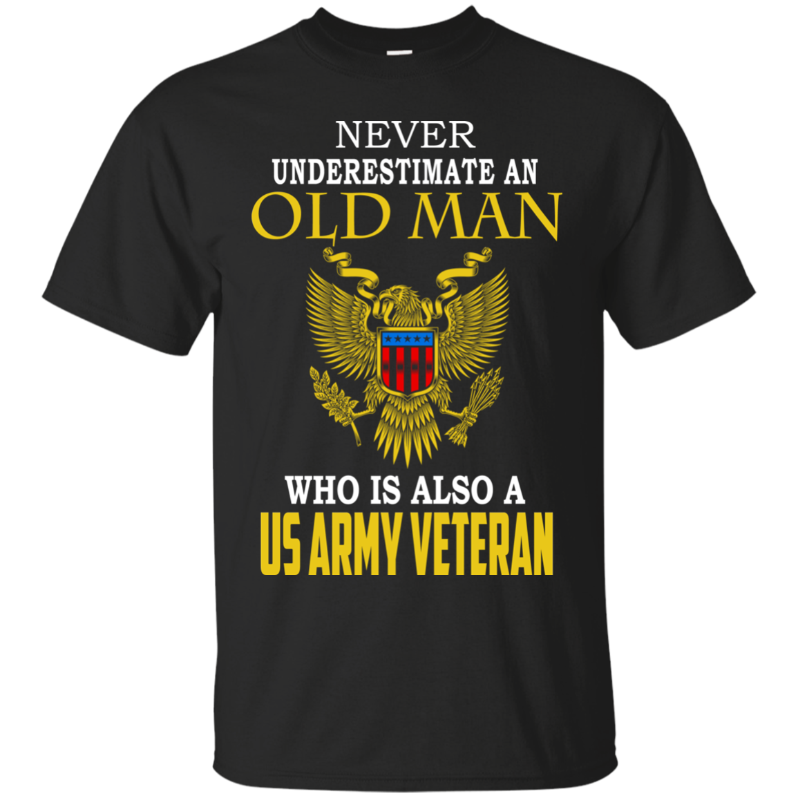 Never Underestimate An Old Man Who Is Also A US Army Veteran Shirts Hoodies Sweatshirts