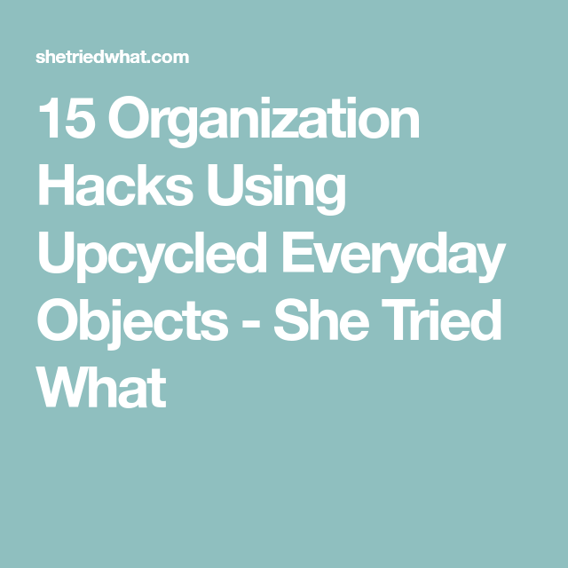 Photo Hacks With Everyday Objects Using >> 15 Organization Hacks Using Upcycled Everyday Objects She Tried