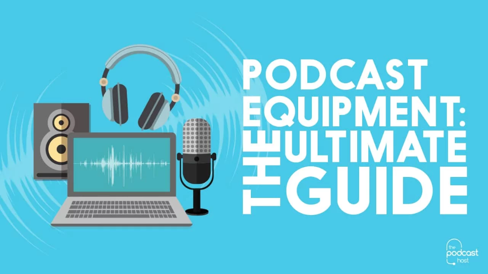 Best Podcast Equipment Your Ultimate Guide to Podcasting