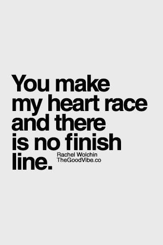You Make My Heart Race And There Is No Finish Line Personal