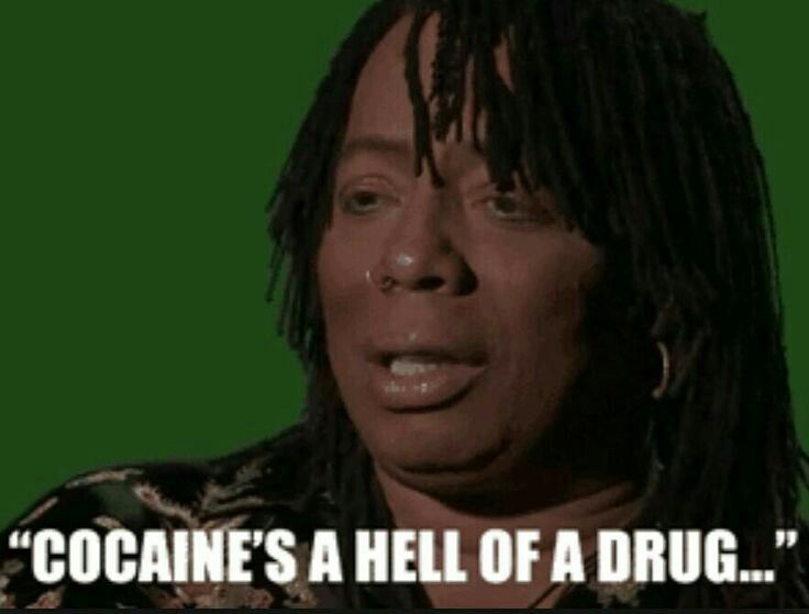 Rick James cocaine is a Hell of a drug!