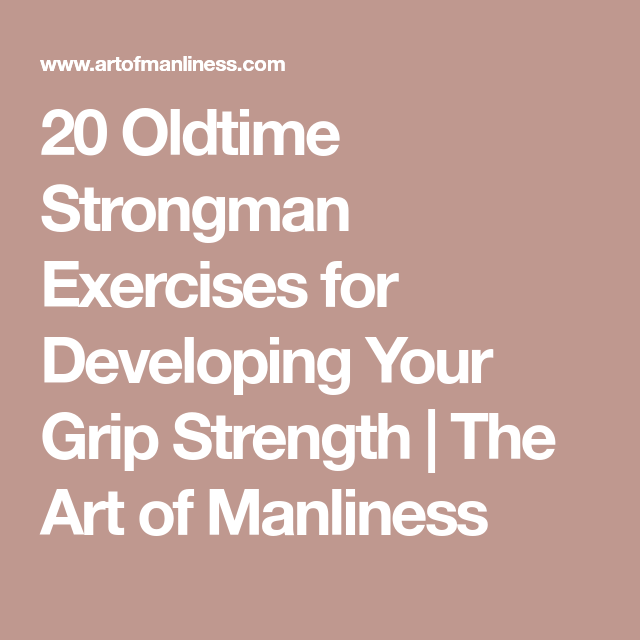 20 Oldtime Strongman Exercises for Developing Your Grip Strength | The Art of Manliness