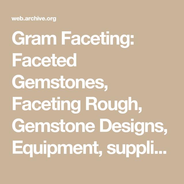 Gram Faceting: Faceted Gemstones, Faceting Rough, Gemstone Designs
