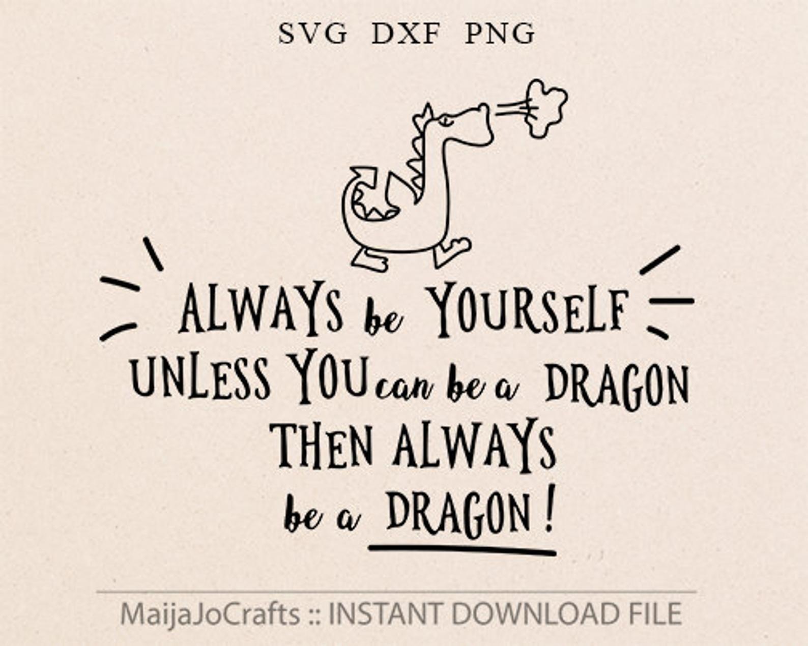 Dragon Svg Always Be Yourself Svg Dragon Cricut Downloads Etsy