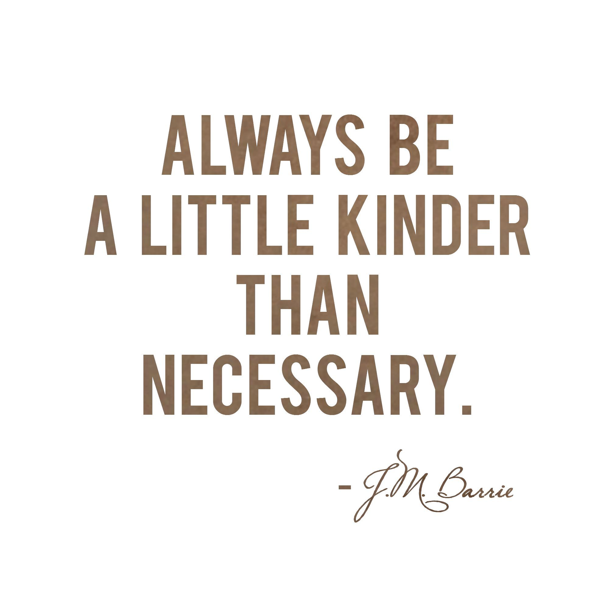 J M Barrie Quote Always Be Kinder Than Necessary Font Paper