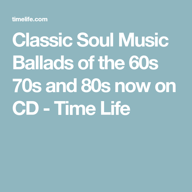 Classic Soul Music Ballads of the 60s 70s and 80s now on CD - Time