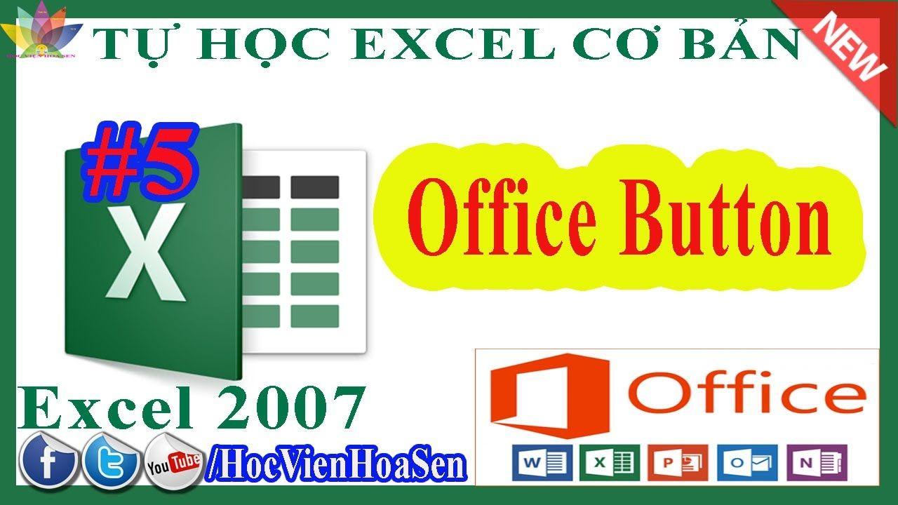 TỰ HỌC EXCEL CƠ BẢN 5 Các sử dụng Office Button