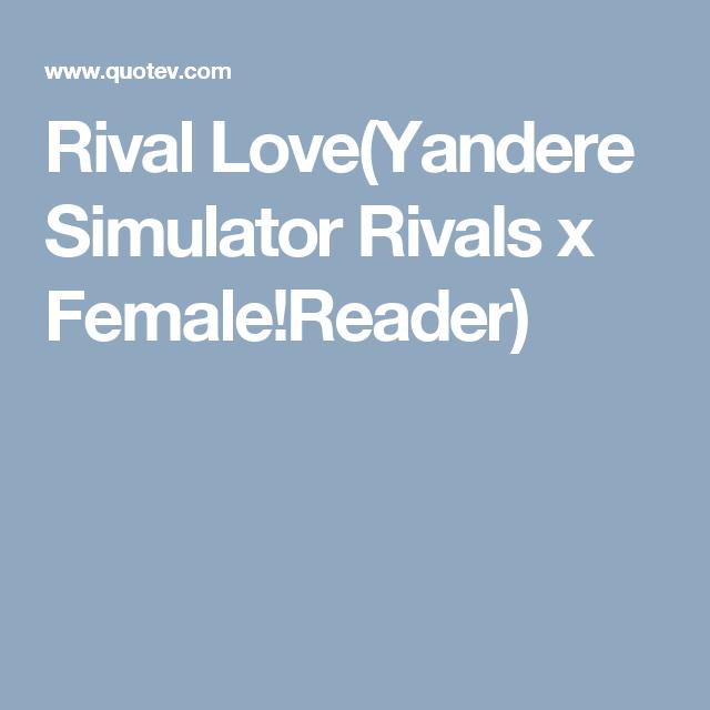 Rival Love(Yandere Simulator Rivals x Female!Reader) | 1