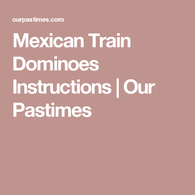 Mexican Train Dominoes Instructions Our Pastimes Games