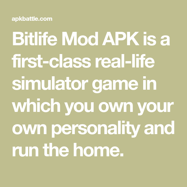 Bitlife Mod Apk Is A First Class Real Life Simulator Game In Which You Own Your Own Personality And Run The Home Best Action Games Real Life Queen Of The Game