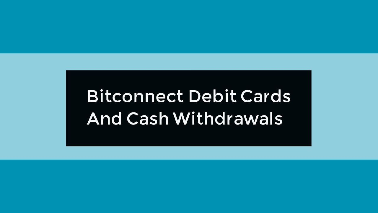 Bitconnect debit cards and cash withdrawals debit card