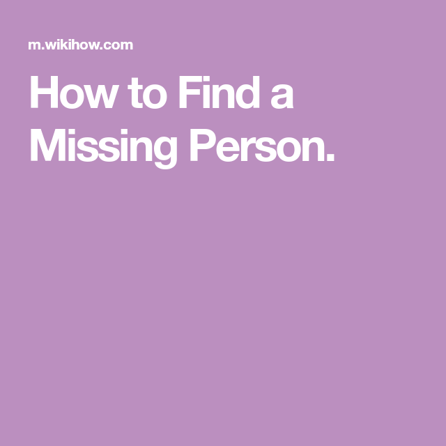 How To Find A Missing Person Missing Persons Person Missing And Exploited Children