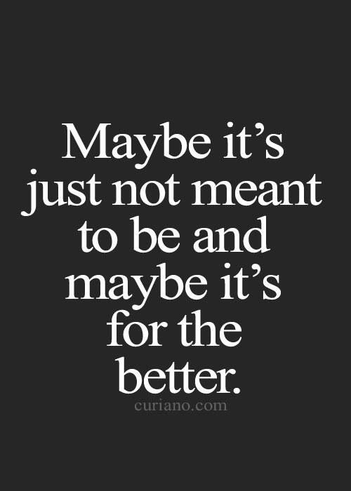 Maybe Its Just Not Meant To Be Love Pinterest Quotes Life