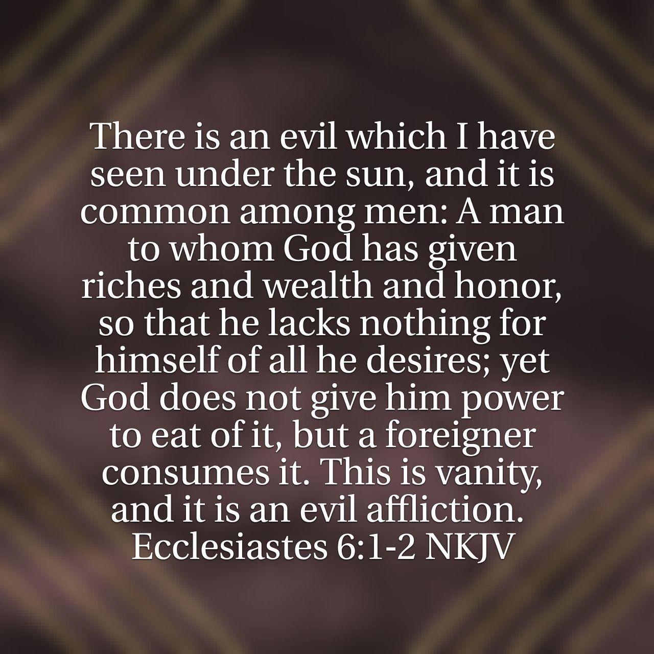 Ecclesiastes 6 1 2 Encouraging Scripture Christian Verses Ecclesiastes