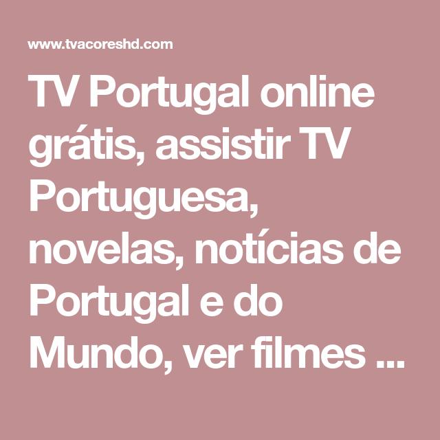 Tv Portugal Online Gratis Assistir Tv Portuguesa Novelas Noticias De Portugal E Do Mundo Ver Filmes Online Gratis Site Canais Abertos Tv Online Gratis