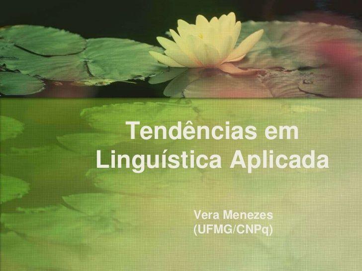 Tendências em Linguística Aplicada by Vera Menezes via slideshare