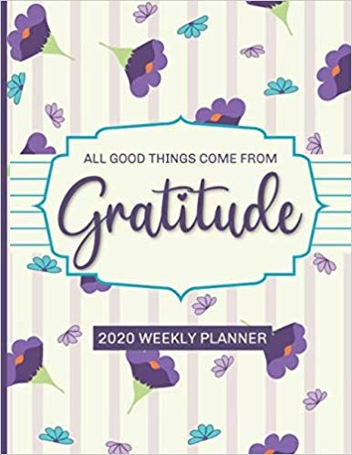 All Good Things Come From Gratitude 2020 Weekly & Monthly