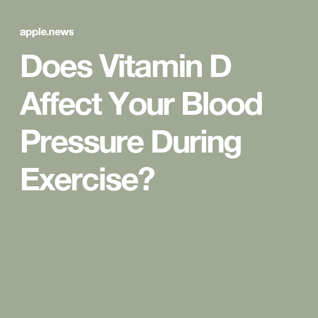Does Vitamin D Affect Your Blood Pressure During Exercise