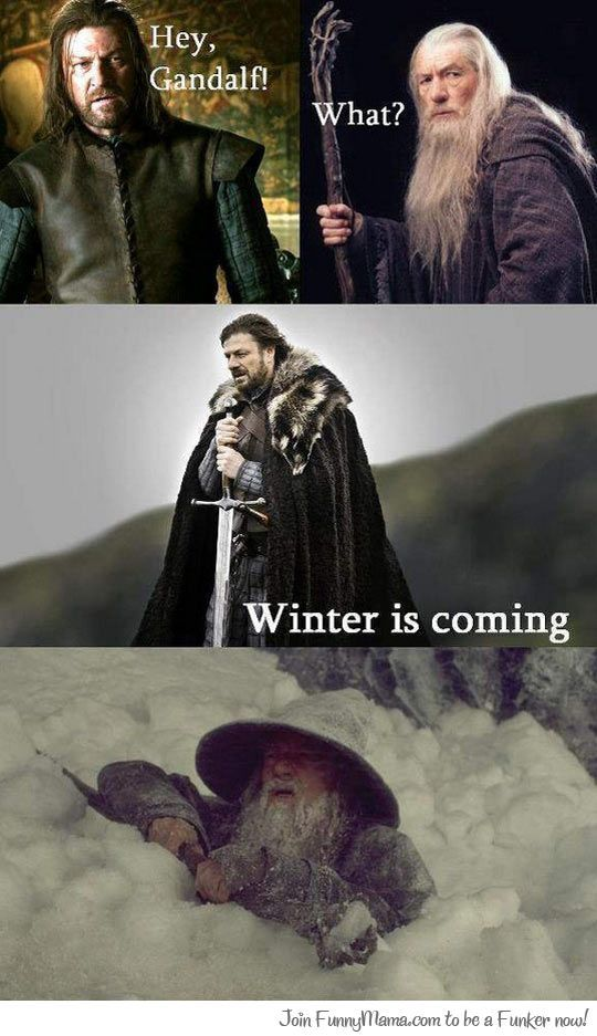 Gandalf, winter is coming...
