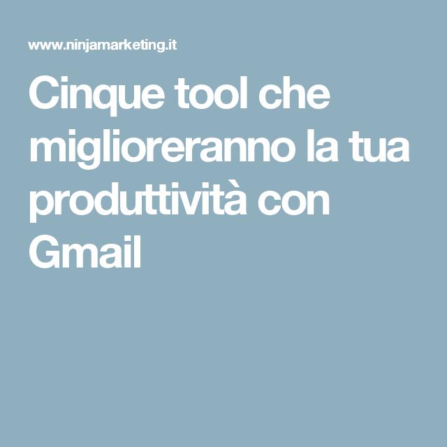 Cinque tool che miglioreranno la tua produttività con Gmail